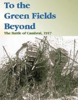 To the Green Fields Beyond - The Battle of Cambrai, 1917