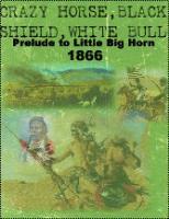Crazy Horse, Black Shield, White Bull - Prelude to Little Bighorn 1866
