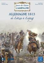 Jours de Gloire Campagne - Allemagne 1813, de Lutzen a Leipzig