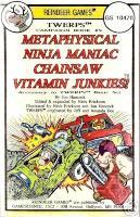 Metaphysical Ninja Maniac Chainsaw Vitamin Junkies!