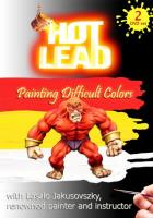 Hot Lead - Painting Difficult Colors