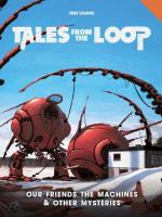 Tales from the Loop - Our Friends the Machines & Other Mysteries