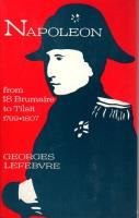 Napoleon Vol. 1 - From 18 Brumaire to Tilsit, 1799-1807