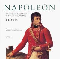 Napoleon - An Intimate Account of the Years of Supremacy, 1800-1814