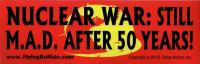 Bumper Sticker - Nuclear War - Still M.A.D. After 50 Years!