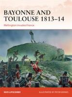 Bayonne and Toulouse 1813-14 - Wellington Invades France