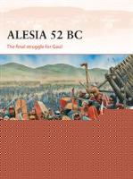 Alesia 52 BC - The Final Struggle for Gaul