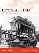 Downfall 1945 - The Fall of Hitler's Third Reich