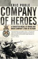 Company of Heroes - A Forgotten Medal of Honor and Bravo Company's War in Vietnam (2nd Printing)