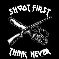 Shoot First Think Never (L)