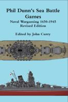 Phil Dunn's Sea Battle Games - Naval Wargaming 1650-1945 (Revised Edition)