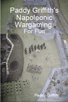 Paddy Griffith's Napoleonic Wargaming for Fun (Revised Edition)