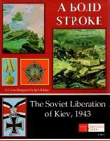 Bold Stroke, A - The Soviet Liberation of Kiev, 1943