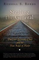 Stealing the General - The Great Locomotive Chase and the First Medal of Honor