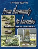 From Normandy to Lorraine - The American Drive to the Rhine