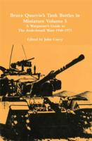 Bruce Quarrie's Tank Battles in Miniature - Vol. 5, A Wargamer's Guide to the Arab-Israeli Wars 1948-1973