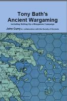 Tony Bath's Ancient Wargaming - Including Setting Up a Wargames Campaign