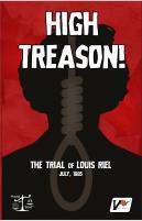 High Treason! - The Trial of Louis Riel, July 1885