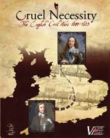 Cruel Necessity - The English Civil Wars, 1640-1653