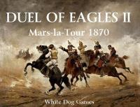 Duel of Eagles II - Mars-la-Tour 1870