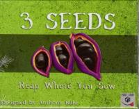 Three Seeds, Reap Where You Sow