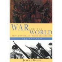 War and the World - Military Power and the Fate of Continents 1450-2000