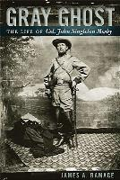 Gray Ghost - The Life of Col. John Singleton Mosby