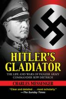 Hitler's Gladiator - The Life and Wars of Panzer Army Commander Sepp Dietrich