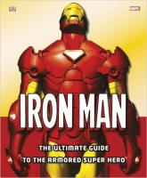Iron Man - The Ultimate Guide to the Armored Super Hero