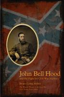 John Bell Hood and the Fight for Civil War Memory