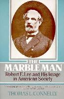 Marble Man - Robert E. Lee and His Image in American Society