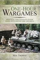 One-Hour Wargames - Practical Tabletop Battles for Those with Limited Time and Space