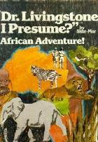 """Dr. Livingstone, I Presume?"" - African Adventure"