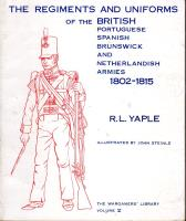 Volume V - Regiments and Uniforms of the British, Portuguese, Spanish, Brunswick, and Netherlands Armies 1802-1815