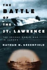 Battle of the St. Lawrence, The - The Second World War in Canada