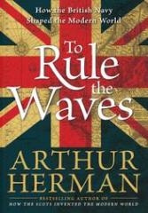 To Rule the Waves - How the British Navy Shaped the Modern World
