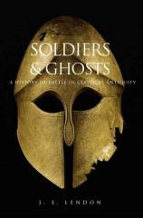 Soldiers and Ghosts - A History of Battle in Classical Antiquity