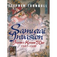 Samurai Invasion - Japan's Korean War 1592-1598
