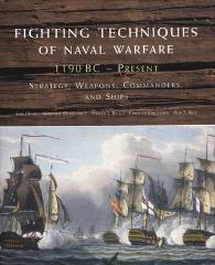 Fighting Techniques of Naval Warfare - Strategy, Weapons, Commanders, and Ships - 1190 BC - Present