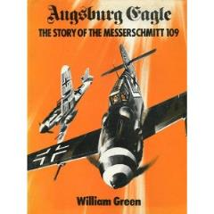 Augsburg Eagle - The Story of the Messerschmitt 109