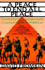 Peace to End All Peace, A - The Fall of the Ottoman Empire and the Creation of the Modern Middle East