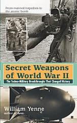 Secret Weapons of World War II - The Techno-Military Breakthroughs that Changed History