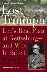 Lost Triumph - Lee's Real Plan at Gettysburg and Why it Failed