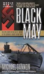Black May - The Epic Story of the Allies' Defeat of the German U-Boats in May 1943