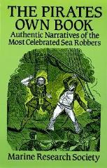 The Pirates Own Book - Authentic Narratives of the Most Celebrated Sea Robbers