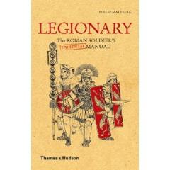 Legionary - The Roman Soldier's Unofficial Manual