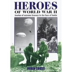 Heroes of World War II - Stories of Extreme Bravery in the Face of Battle