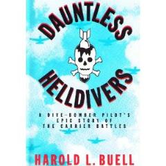 Dauntless Helldivers - A Dive-Bomber Pilot's Epic Story of the Carrier Battles