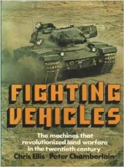 Fighting Vehicles - The Machines that Revolutionized Land Warfare in the Twentieth Century