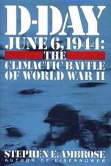 D-Day, June 6, 1944 - The Climactic Battle of World War II